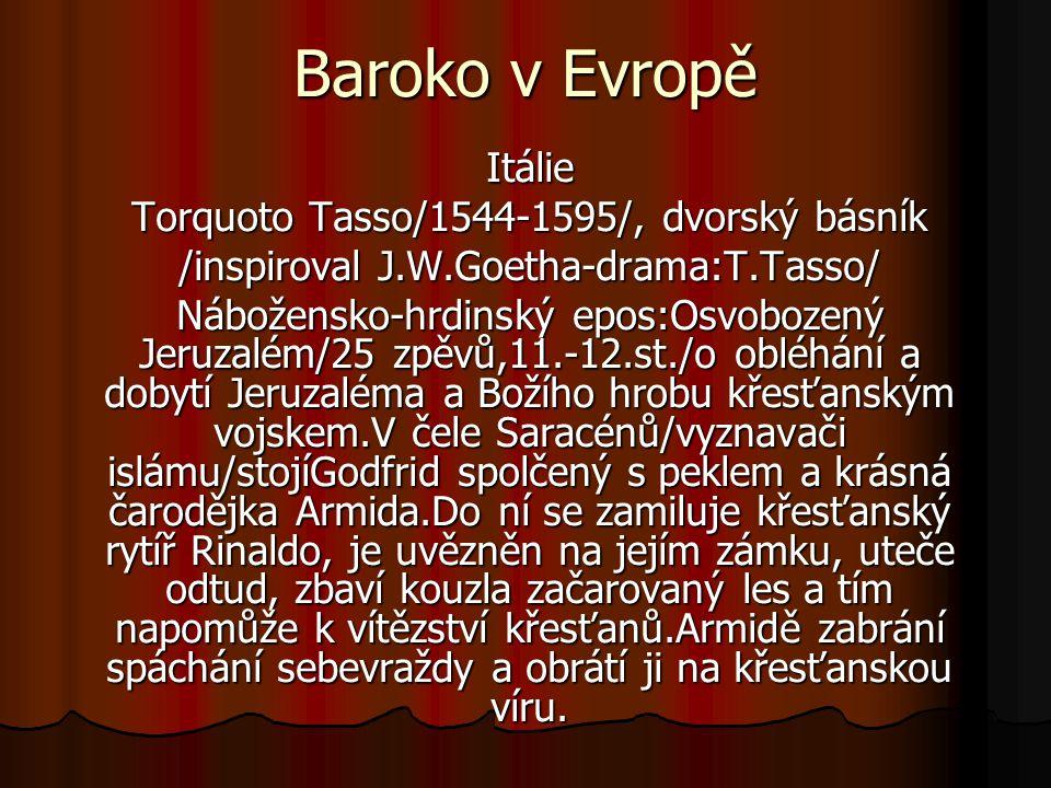 Baroko v Evropě Itálie Torquoto Tasso/1544-1595/, dvorský básník /inspiroval J.W.Goetha-drama:T.Tasso/ Nábožensko-hrdinský epos:Osvobozený Jeruzalém/2