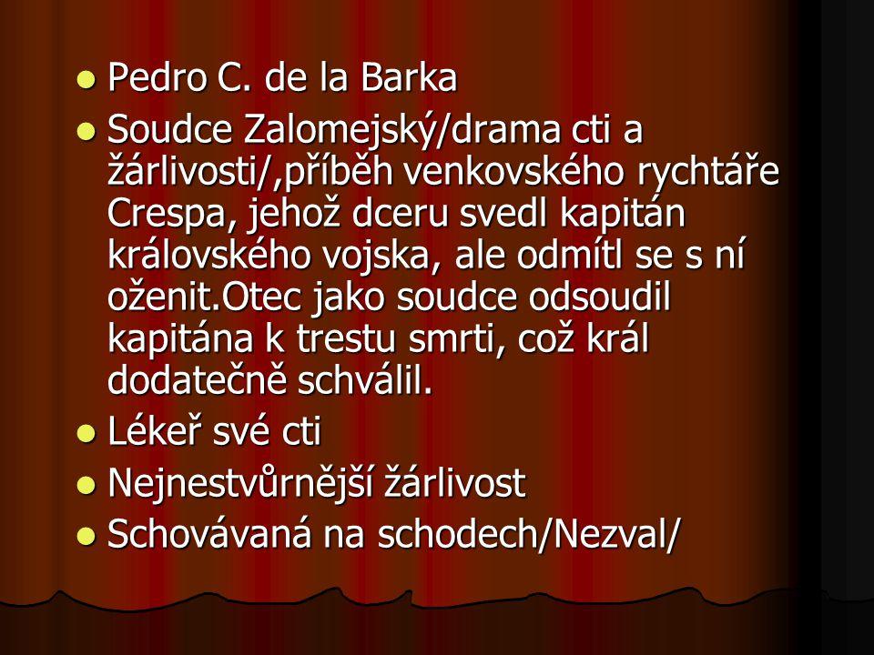 Pedro C. de la Barka Pedro C. de la Barka Soudce Zalomejský/drama cti a žárlivosti/,příběh venkovského rychtáře Crespa, jehož dceru svedl kapitán král
