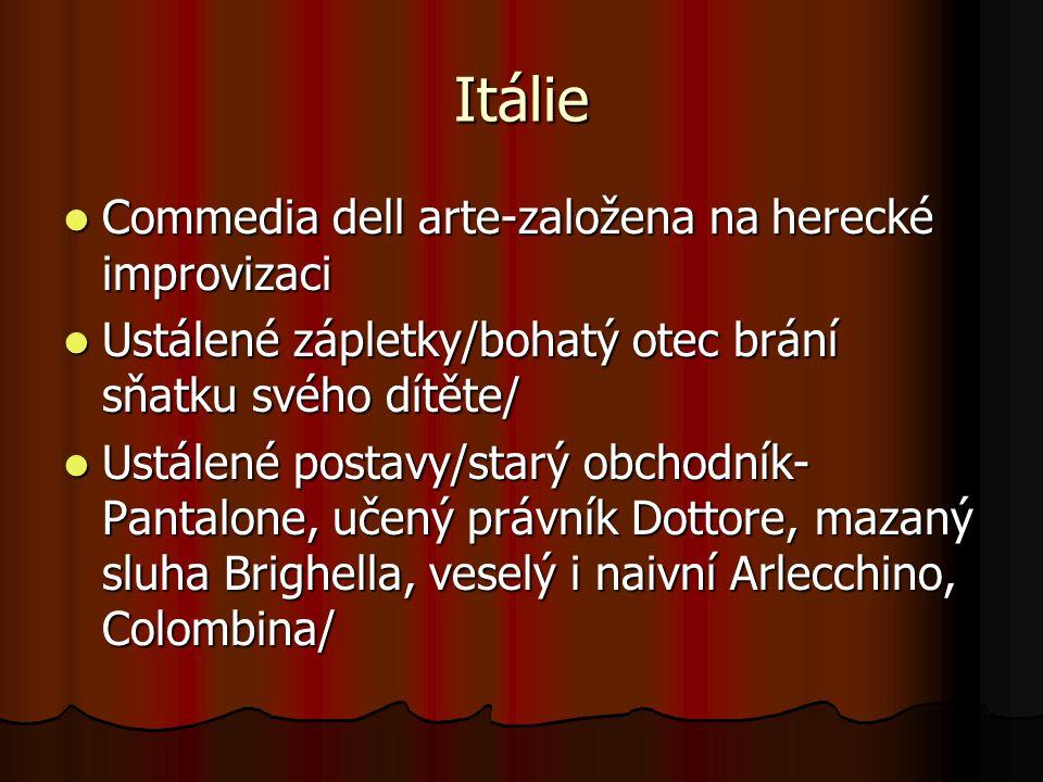 Itálie Commedia dell arte-založena na herecké improvizaci Commedia dell arte-založena na herecké improvizaci Ustálené zápletky/bohatý otec brání sňatk