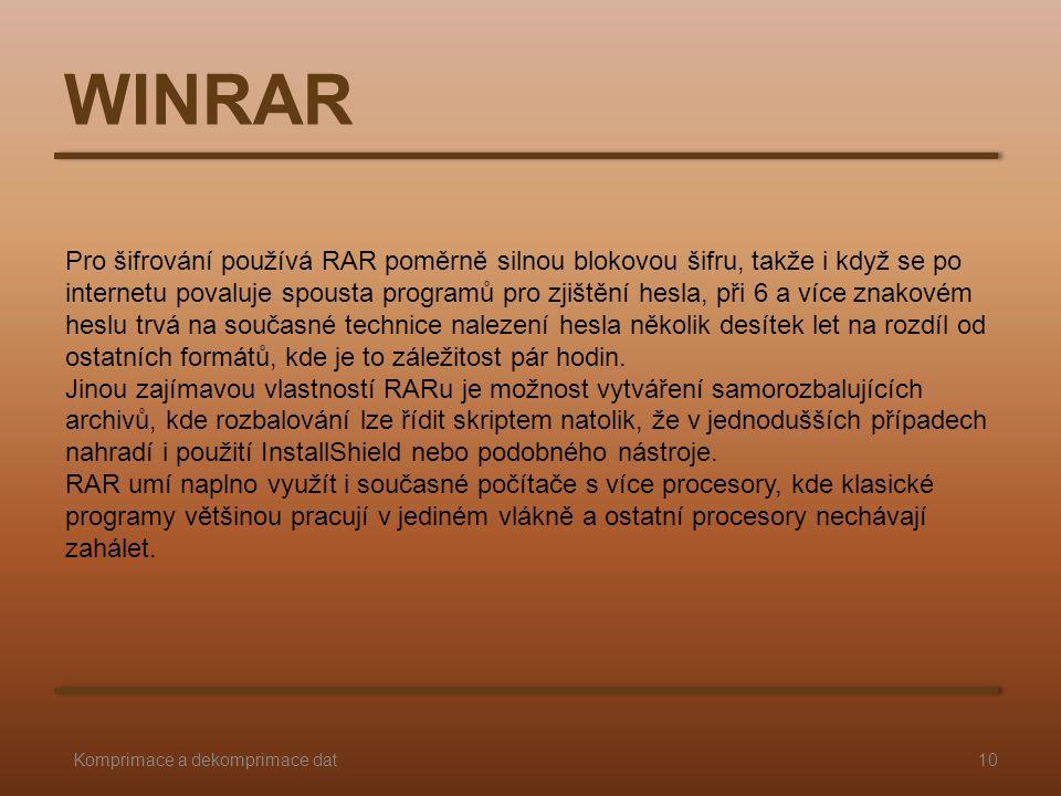 WINRAR 10Komprimace a dekomprimace dat Pro šifrování používá RAR poměrně silnou blokovou šifru, takže i když se po internetu povaluje spousta programů pro zjištění hesla, při 6 a více znakovém heslu trvá na současné technice nalezení hesla několik desítek let na rozdíl od ostatních formátů, kde je to záležitost pár hodin.
