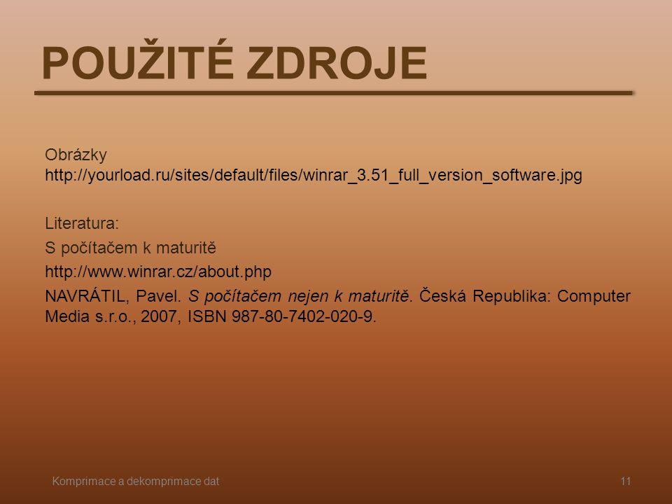 POUŽITÉ ZDROJE Obrázky http://yourload.ru/sites/default/files/winrar_3.51_full_version_software.jpg Literatura: S počítačem k maturitě http://www.winrar.cz/about.php NAVRÁTIL, Pavel.