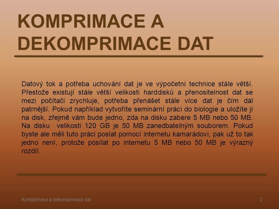 KOMPRIMACE A DEKOMPRIMACE DAT Datový tok a potřeba uchování dat je ve výpočetní technice stále větší. Přestože existují stále větší velikosti harddisk
