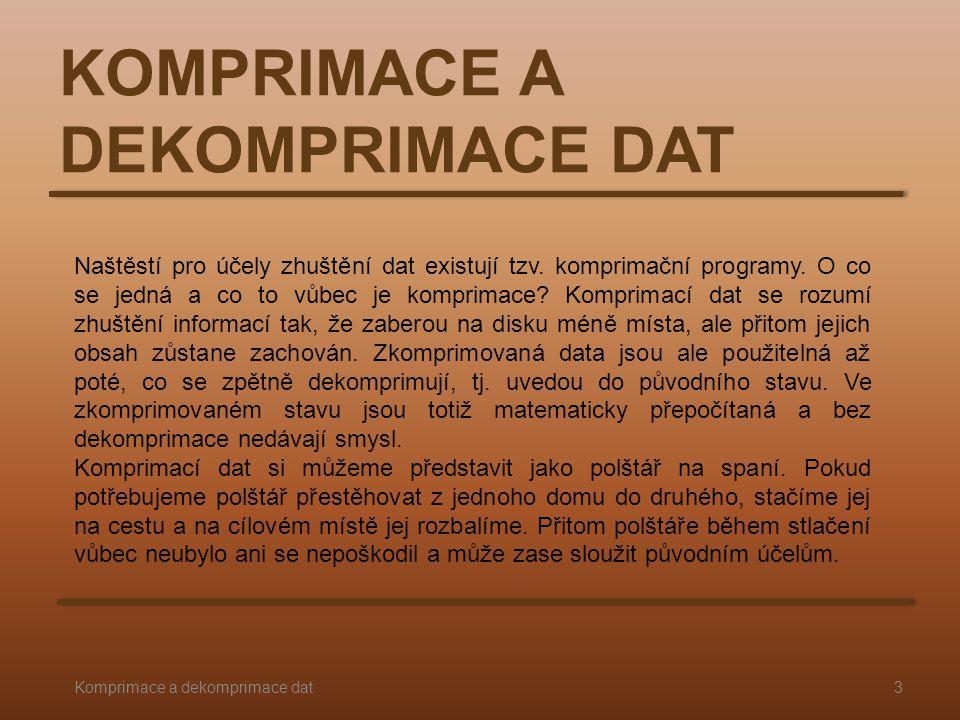 KOMPRIMACE A DEKOMPRIMACE DAT Naštěstí pro účely zhuštění dat existují tzv. komprimační programy. O co se jedná a co to vůbec je komprimace? Komprimac