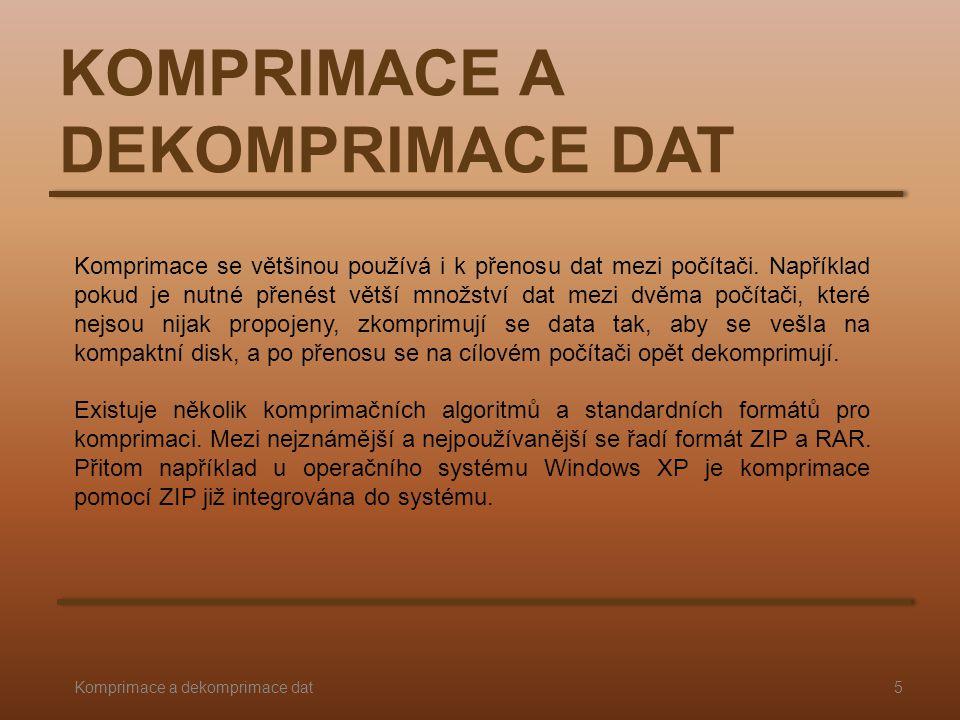 KOMPRIMACE A DEKOMPRIMACE DAT Komprimace se většinou používá i k přenosu dat mezi počítači. Například pokud je nutné přenést větší množství dat mezi d