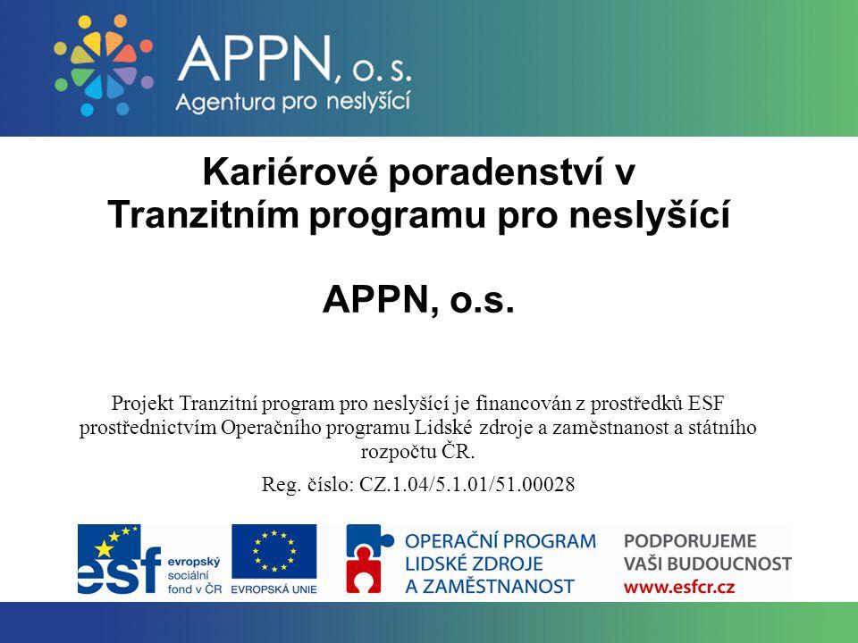 Tranzitní program pro neslyšící Cíl: Usnadnění přechodu ze školy na trh práce Pilotní projekt – studenti střední školy, 2.-3.