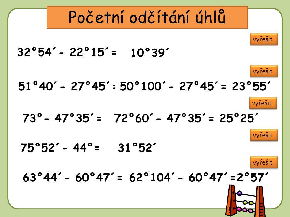 DD Početní odčítání úhlů 32°54´- 22°15´= 10°39´ 51°40´- 27°45´=50°100´- 27°45´= 23°55´ 72°60´- 47°35´= 25°25´73°- 47°35´= 75°52´- 44°= 63°44´- 60°47´= 31°52´ 62°104´- 60°47´=2°57´ vyřešit