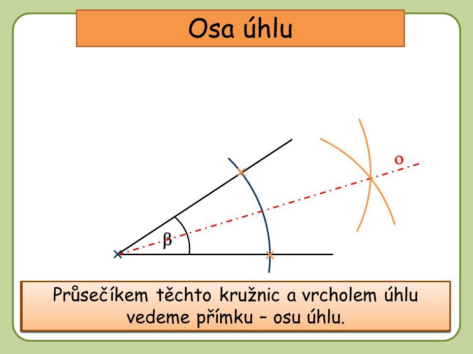 DD Osa úhlu Sestrojíme kružnici s libovolným poloměrem a se středem ve vrcholu úhlu.