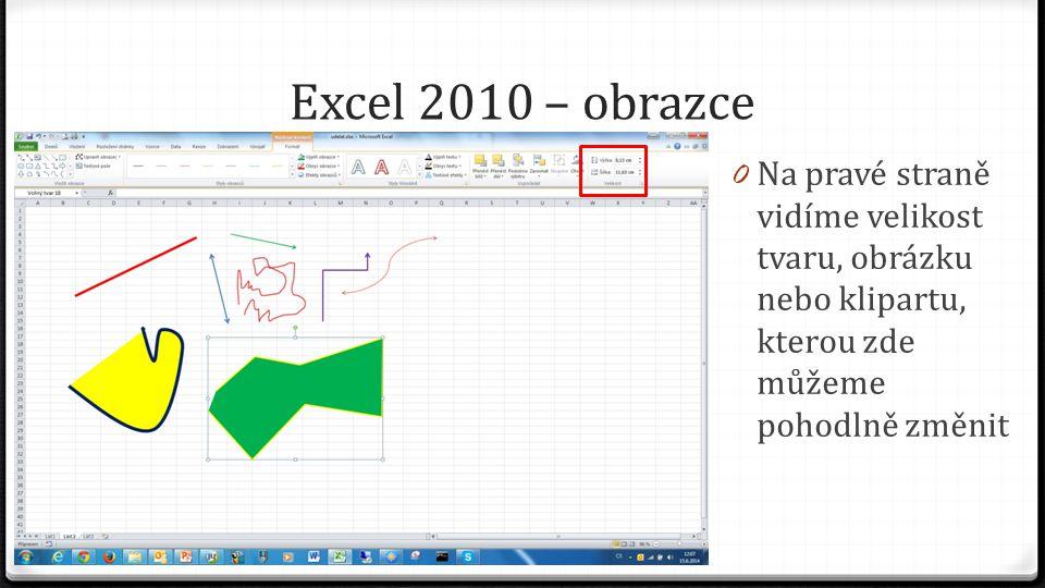 Excel 2010 – obrazce 0 Každý objekt je umístěn do vlastní vrstvy, pomocí příkazů přenést dál nebo přenést blíž můžeme uspořádat překrývající se objekty