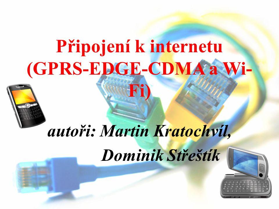 Připojení k internetu (GPRS-EDGE-CDMA a Wi- Fi) autoři: Martin Kratochvíl, Dominik Střeštík