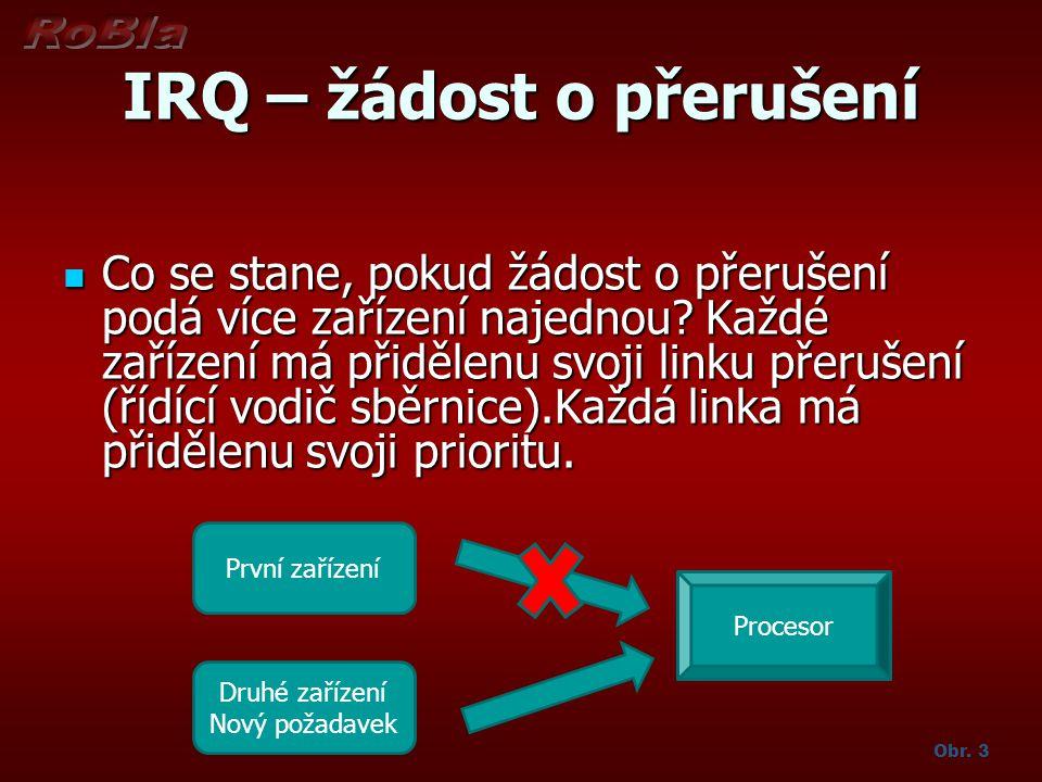 IRQ – žádost o přerušení Co se stane, pokud žádost o přerušení podá více zařízení najednou? Každé zařízení má přidělenu svoji linku přerušení (řídící