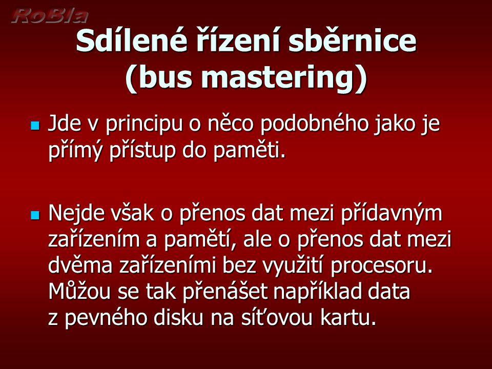 Sdílené řízení sběrnice (bus mastering) Jde v principu o něco podobného jako je přímý přístup do paměti. Jde v principu o něco podobného jako je přímý