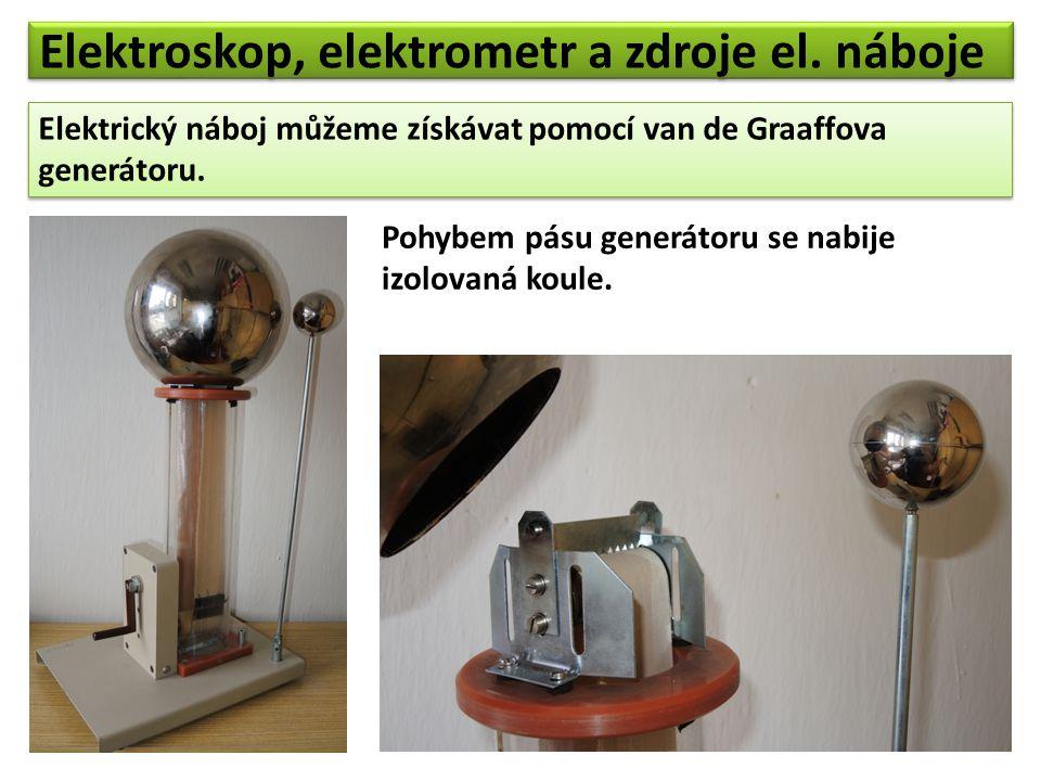 Elektroskop, elektrometr a zdroje el. náboje Elektrický náboj můžeme získávat pomocí van de Graaffova generátoru. Elektrický náboj můžeme získávat pom