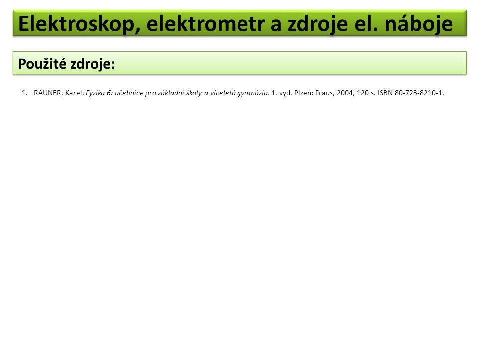 Použité zdroje: 1.RAUNER, Karel. Fyzika 6: učebnice pro základní školy a víceletá gymnázia. 1. vyd. Plzeň: Fraus, 2004, 120 s. ISBN 80-723-8210-1. Ele