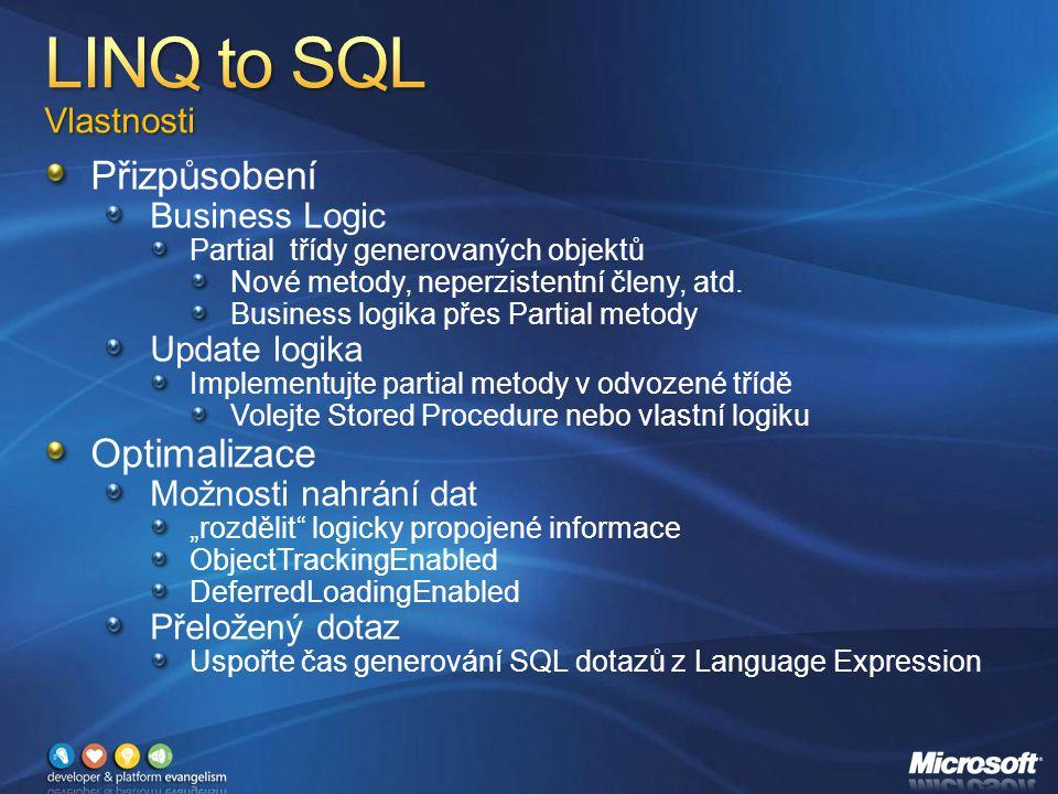 Přizpůsobení Business Logic Partial třídy generovaných objektů Nové metody, neperzistentní členy, atd.