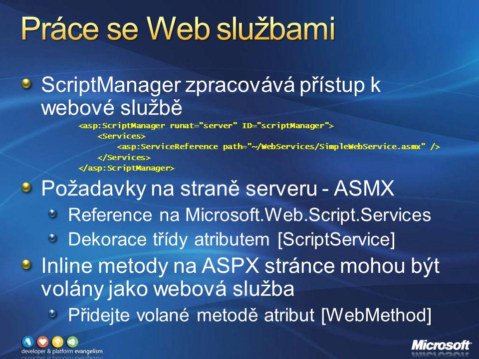 ScriptManager zpracovává přístup k webové službě Požadavky na straně serveru - ASMX Reference na Microsoft.Web.Script.Services Dekorace třídy atributem [ScriptService] Inline metody na ASPX stránce mohou být volány jako webová služba Přidejte volané metodě atribut [WebMethod]