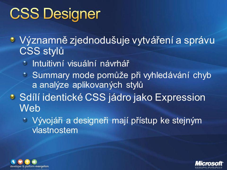 Významně zjednodušuje vytváření a správu CSS stylů Intuitivní visuální návrhář Summary mode pomůže při vyhledávání chyb a analýze aplikovaných stylů Sdílí identické CSS jádro jako Expression Web Vývojáři a designeři mají přístup ke stejným vlastnostem