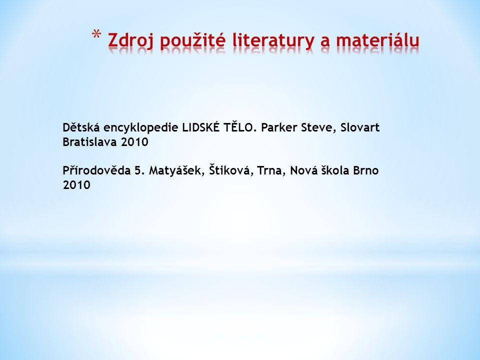 Dětská encyklopedie LIDSKÉ TĚLO. Parker Steve, Slovart Bratislava 2010 Přírodověda 5. Matyášek, Štiková, Trna, Nová škola Brno 2010