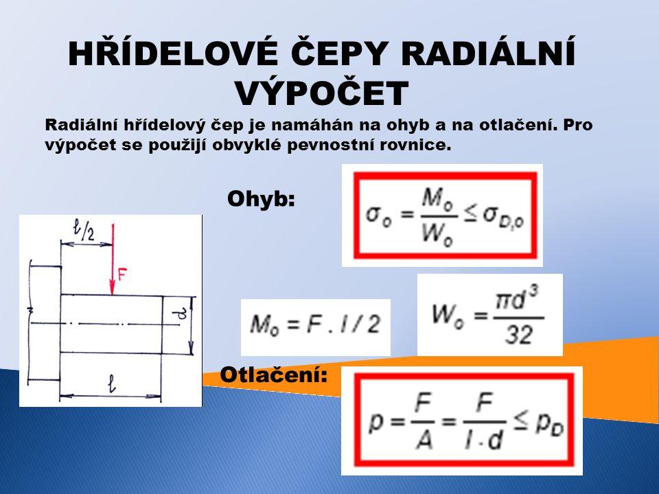 HŘÍDELOVÉ ČEPY RADIÁLNÍ VÝPOČET Radiální hřídelový čep je namáhán na ohyb a na otlačení. Pro výpočet se použijí obvyklé pevnostní rovnice. Ohyb: Otlač