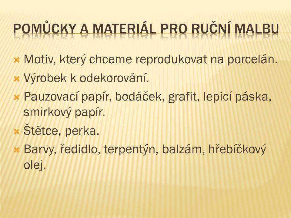  Motiv, který chceme reprodukovat na porcelán.  Výrobek k odekorování.  Pauzovací papír, bodáček, grafit, lepicí páska, smirkový papír.  Štětce, p