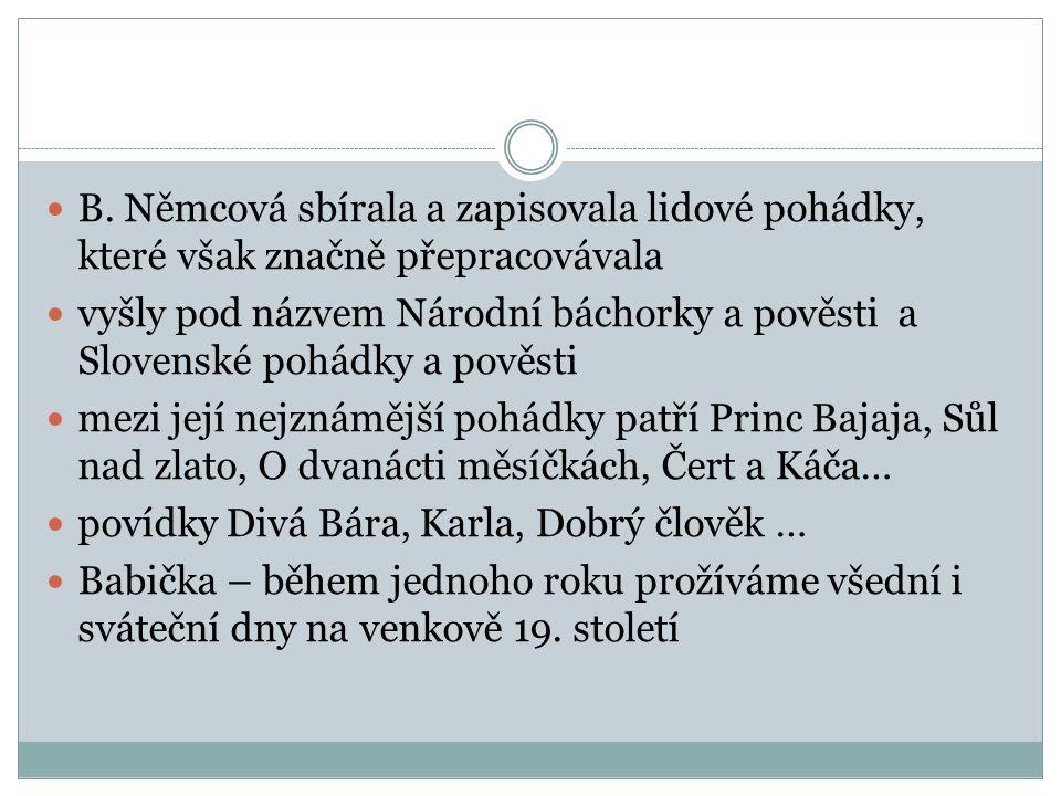 B. Němcová sbírala a zapisovala lidové pohádky, které však značně přepracovávala vyšly pod názvem Národní báchorky a pověsti a Slovenské pohádky a pov