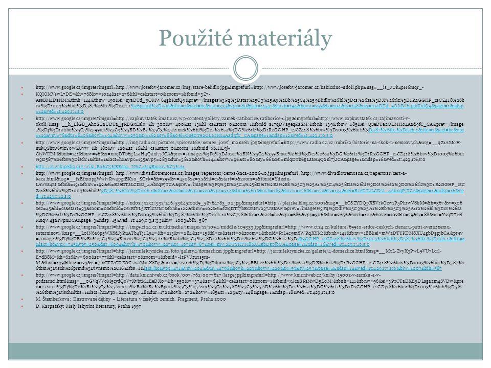 Použité materiály http://www.google.cz/imgres?imgurl=http://www.josefov-jaromer.cz/img/stare-belidlo.jpg&imgrefurl=http://www.josefov-jaromer.cz/babiccino-udoli.php&usg=__is_JUk4pH6mqr_- KQlOMVswL7DE=&h=768&w=1024&sz=276&hl=cs&start=0&zoom=1&tbnid=3Z7- AssBM4DaHM:&tbnh=144&tbnw=190&ei=nyaDTd_9OMW64gbKufQ9&prev=/images%3Fq%3Dstar%25C3%25A9%2Bb%25C4%259Blidlo%26hl%3Dcs%26sa%3DX%26rlz%3D1R2GGHP_csCZ418%26b iw%3D1003%26bih%3D587%26tbs%3Disch:1%26prmd%3Divns&itbs=1&iact=hc&vpx=335&vpy=80&dur=11547&hovh=194&hovw=259&tx=104&ty=158&oei=nyaDTd_9OMW64gbKufQ9&page=1&ndsp =12&ved=1t:429,r:1,s:0%26prmd%3Divns&itbs=1&iact=hc&vpx=335&vpy=80&dur=11547&hovh=194&hovw=259&tx=104&ty=158&oei=nyaDTd_9OMW64gbKufQ9&page=1&ndsp =12&ved=1t:429,r:1,s:0 http://www.google.cz/imgres?imgurl=http://capkuvstatek.imatic.cz/wp-content/gallery/zamek-ratiborice/ratiborice-1.jpg&imgrefurl=http://www.capkuvstatek.cz/zajimavosti-v- okoli/&usg=__h_EiGB_Ah0SUaUDTa_gRBGxEslo=&h=300&w=400&sz=13&hl=cs&start=0&zoom=1&tbnid=a17qDVa5eqKsSM:&tbnh=139&tbnw=185&ei=QSeDTe2OLMHo4Aad9fC_CA&prev=/image s%3Fq%3Dratibo%25C5%2599ick%25C3%25BD%2Bz%25C3%25A1mek%26hl%3Dcs%26sa%3DG%26rlz%3D1R2GGHP_csCZ418%26biw%3D1003%26bih%3D587%26tbs%3Disch:1&itbs=1&iact=hc&vpx =129&vpy=78&dur=8406&hovh=194&hovw=259&tx=162&ty=88&oei=QSeDTe2OLMHo4Aad9fC_CA&page=1&ndsp=12&ved=1t:429,r:0,s:0D587%26tbs%3Disch:1&itbs=1&iact=hc&vpx =129&vpy=78&dur=8406&hovh=194&hovw=259&tx=162&ty=88&oei=QSeDTe2OLMHo4Aad9fC_CA&page=1&ndsp=12&ved=1t:429,r:0,s:0 http://www.google.cz/imgres?imgurl=http://img.radio.cz/pictures/spisovatele/nemec_josef_manzelx.jpg&imgrefurl=http://www.radio.cz/cz/rubrika/historie/na-skok-u-nemcovych&usg=__qZ1AMoH- uukQShtO6vizYoWZUvw=&h=180&w=120&sz=16&hl=cs&start=0&zoom=1&tbnid=xXHE9j- CtyWIIM:&tbnh=141&tbnw=96&ei=miqDTb6gLsaH4Qanl7jJCA&prev=/images%3Fq%3DJosef%2BN%25C4%259Bmec%26hl%3Dcs%26sa%3DG%26rlz%3D1R2GGHP_csCZ418%26biw%3D1003%26bih %3D587%26tbs%3Disch:1&itbs=1&iact=hc&vpx=135&vpy=283&dur=3812&hovh=144&hovw=96&tx=80&ty=66&oei=miqD