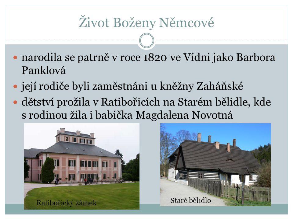 Život Boženy Němcové narodila se patrně v roce 1820 ve Vídni jako Barbora Panklová její rodiče byli zaměstnáni u kněžny Zaháňské dětství prožila v Ratibořicích na Starém bělidle, kde s rodinou žila i babička Magdalena Novotná Ratibořický zámek Staré bělidlo