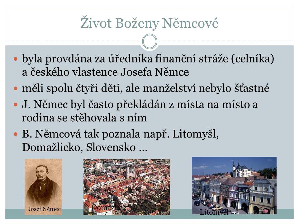 Život Boženy Němcové byla provdána za úředníka finanční stráže (celníka) a českého vlastence Josefa Němce měli spolu čtyři děti, ale manželství nebylo