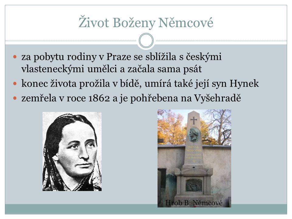 Život Boženy Němcové za pobytu rodiny v Praze se sblížila s českými vlasteneckými umělci a začala sama psát konec života prožila v bídě, umírá také její syn Hynek zemřela v roce 1862 a je pohřebena na Vyšehradě Hrob B.
