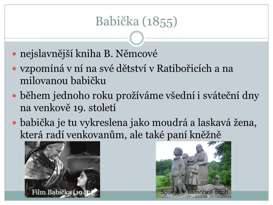 Babička (1855) nejslavnější kniha B. Němcové vzpomíná v ní na své dětství v Ratibořicích a na milovanou babičku během jednoho roku prožíváme všední i