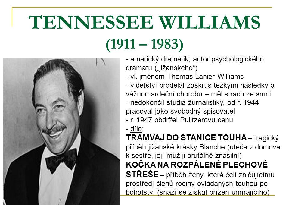 """TENNESSEE WILLIAMS (1911 – 1983) - americký dramatik, autor psychologického dramatu (""""jižanského"""") - vl. jménem Thomas Lanier Williams dětství proděla"""