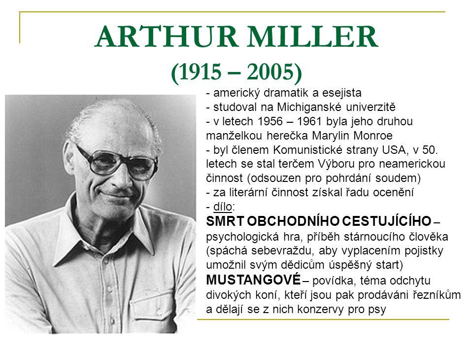 ARTHUR MILLER (1915 – 2005) - americký dramatik a esejista - studoval na Michiganské univerzitě - v letech 1956 – 1961 byla jeho druhou manželkou herečka Marylin Monroe - byl členem Komunistické strany USA, v 50.