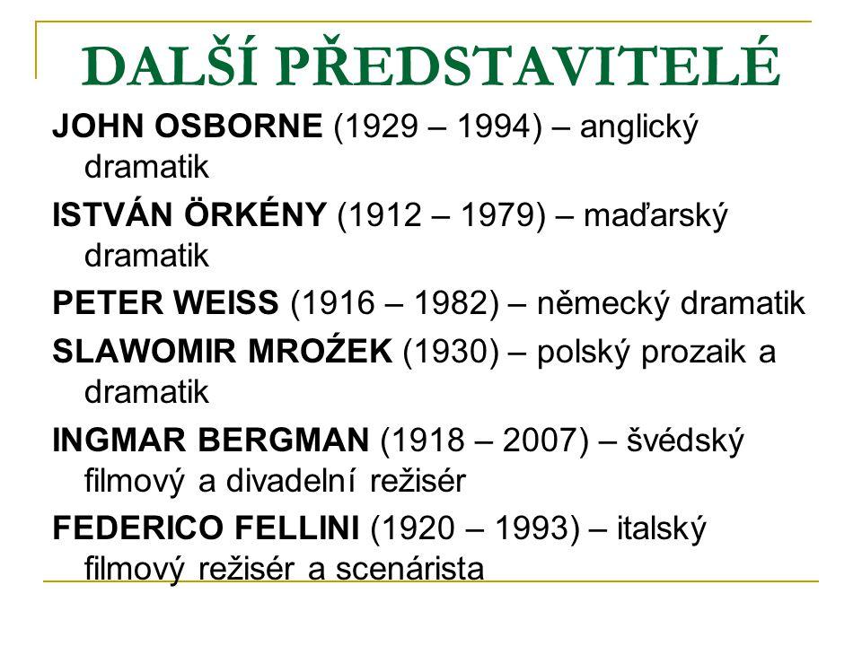 DALŠÍ PŘEDSTAVITELÉ JOHN OSBORNE (1929 – 1994) – anglický dramatik ISTVÁN ÖRKÉNY (1912 – 1979) – maďarský dramatik PETER WEISS (1916 – 1982) – německý dramatik SLAWOMIR MROŹEK (1930) – polský prozaik a dramatik INGMAR BERGMAN (1918 – 2007) – švédský filmový a divadelní režisér FEDERICO FELLINI (1920 – 1993) – italský filmový režisér a scenárista