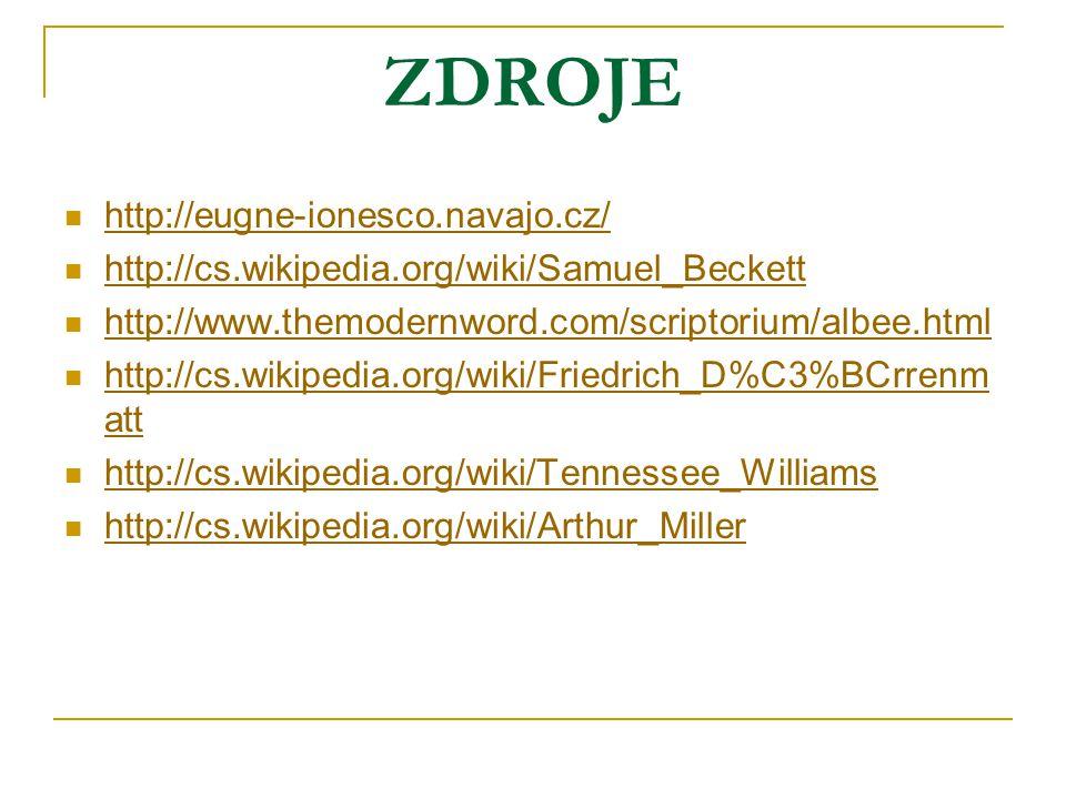 ZDROJE http://eugne-ionesco.navajo.cz/ http://cs.wikipedia.org/wiki/Samuel_Beckett http://www.themodernword.com/scriptorium/albee.html http://cs.wikipedia.org/wiki/Friedrich_D%C3%BCrrenm att http://cs.wikipedia.org/wiki/Friedrich_D%C3%BCrrenm att http://cs.wikipedia.org/wiki/Tennessee_Williams http://cs.wikipedia.org/wiki/Arthur_Miller