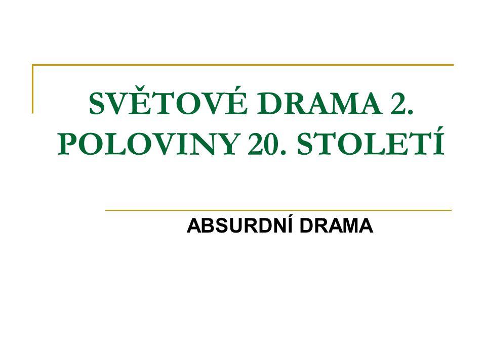 SVĚTOVÉ DRAMA 2. POLOVINY 20. STOLETÍ ABSURDNÍ DRAMA