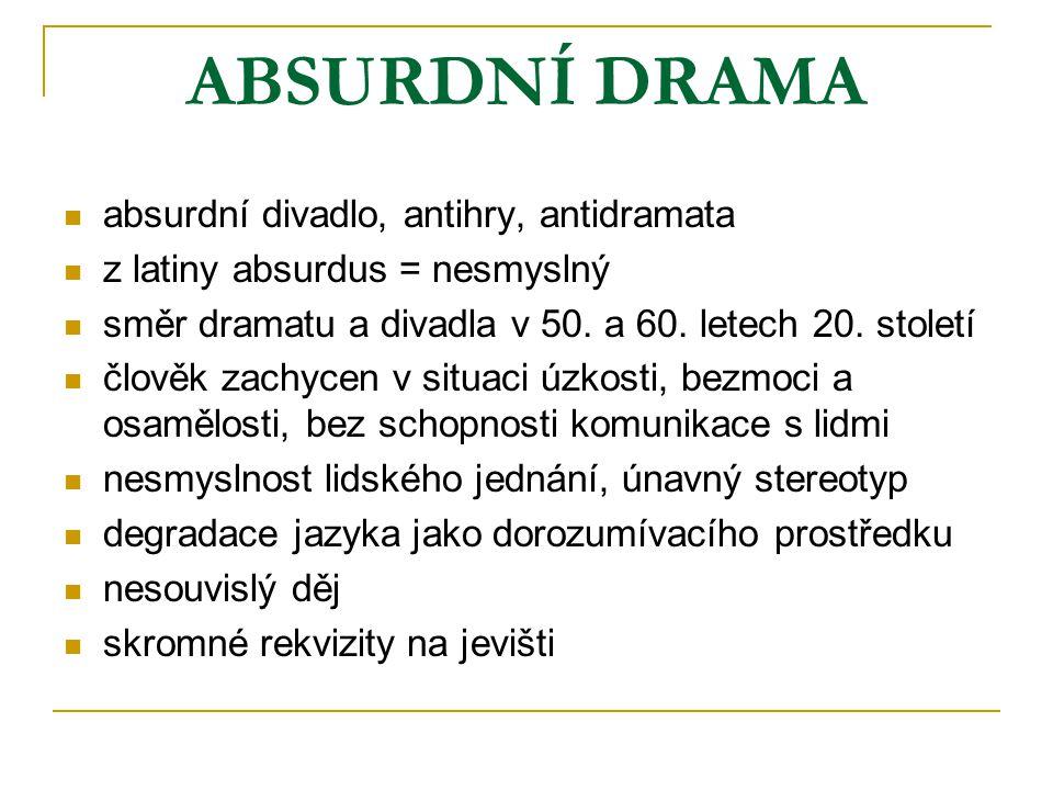 ABSURDNÍ DRAMA absurdní divadlo, antihry, antidramata z latiny absurdus = nesmyslný směr dramatu a divadla v 50. a 60. letech 20. století člověk zachy