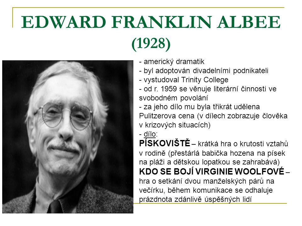 EDWARD FRANKLIN ALBEE (1928) - americký dramatik - byl adoptován divadelními podnikateli - vystudoval Trinity College - od r. 1959 se věnuje literární