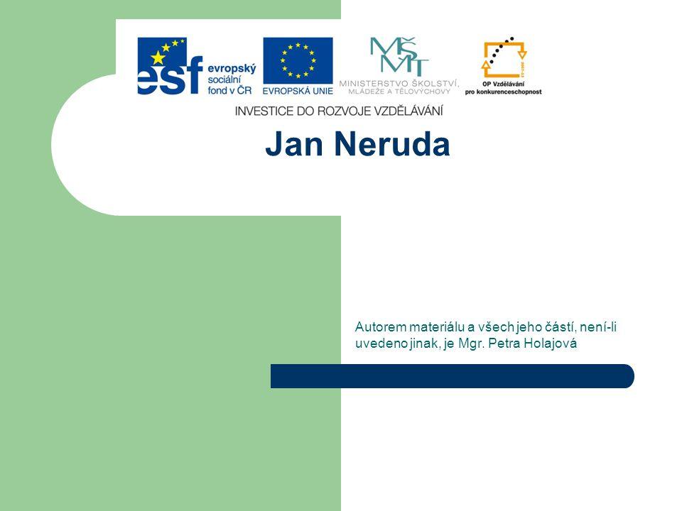 Jan Neruda Autorem materiálu a všech jeho částí, není-li uvedeno jinak, je Mgr. Petra Holajová