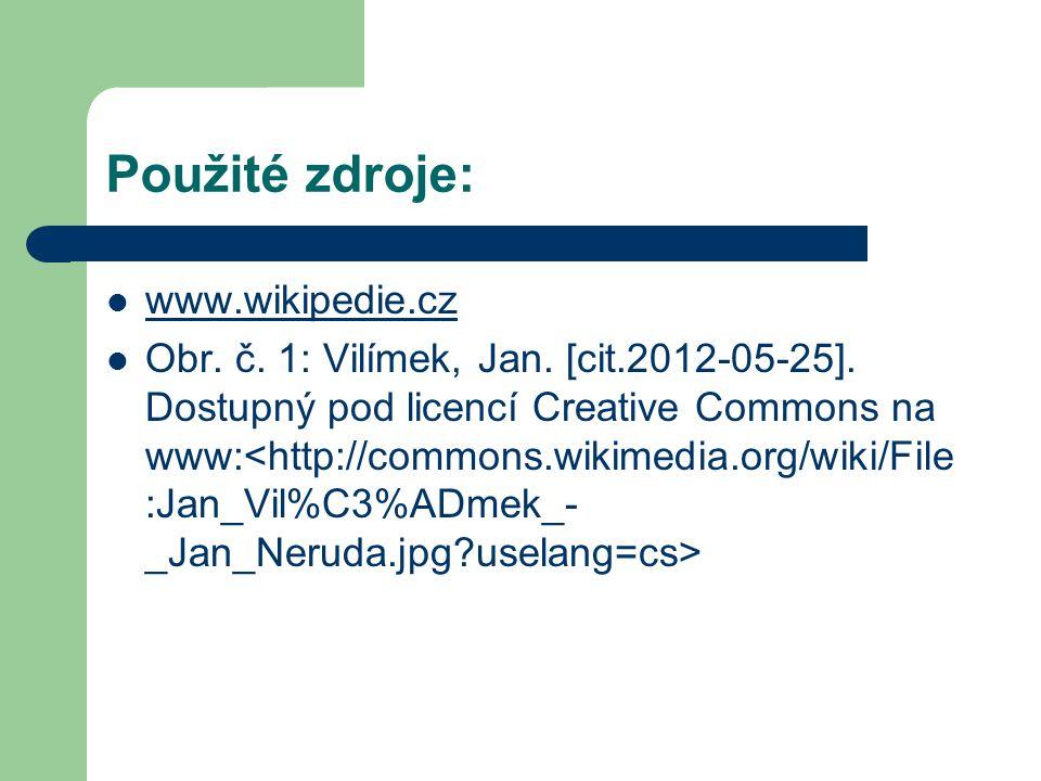 Použité zdroje: www.wikipedie.cz Obr. č. 1: Vilímek, Jan. [cit.2012-05-25]. Dostupný pod licencí Creative Commons na www: