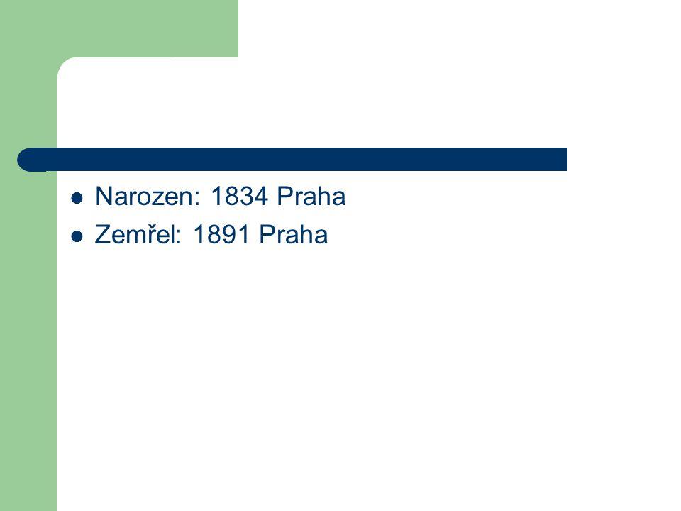 Narozen: 1834 Praha Zemřel: 1891 Praha