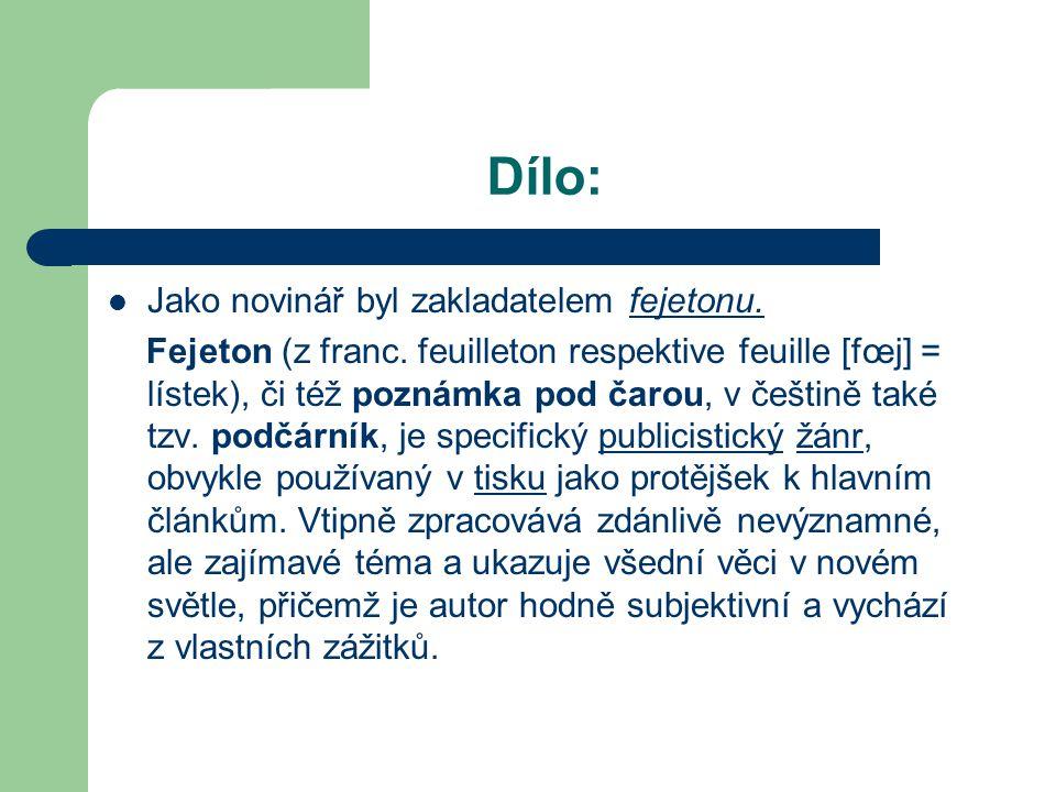 Dílo: Jako novinář byl zakladatelem fejetonu. Fejeton (z franc.