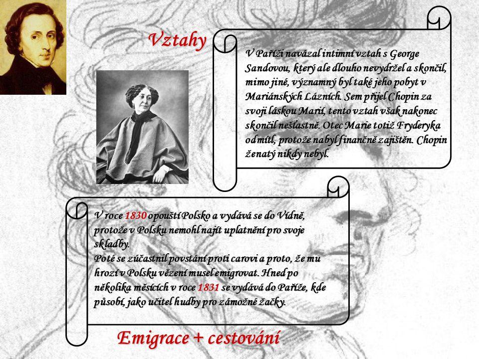 Emigrace + cestování V roce 1830 opouští Polsko a vydává se do Vídně, protože v Polsku nemohl najít uplatnění pro svoje skladby.