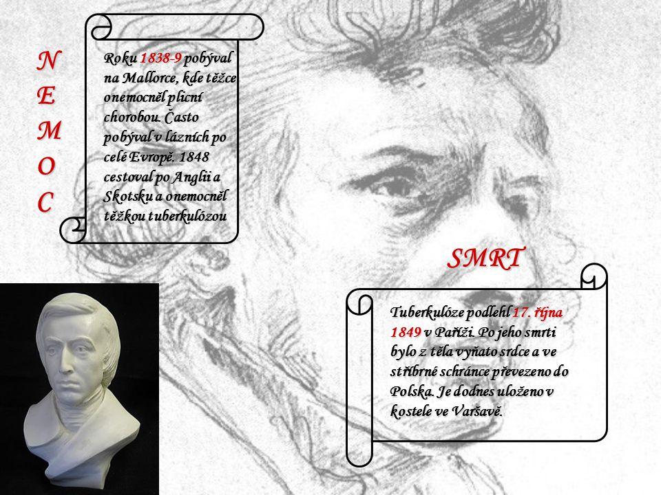 NEMOCNEMOCNEMOCNEMOC Roku 1838-9 pobýval na Mallorce, kde těžce onemocněl plicní chorobou. Často pobýval v lázních po celé Evropě. 1848 cestoval po An