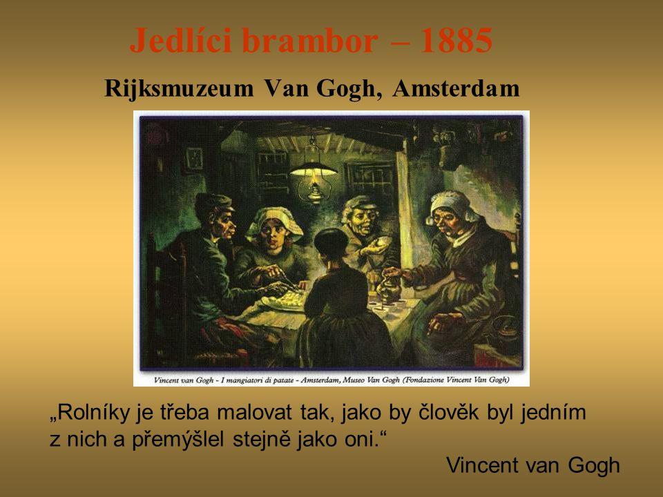 """Jedlíci brambor – 1885 Rijksmuzeum Van Gogh, Amsterdam """"Rolníky je třeba malovat tak, jako by člověk byl jedním z nich a přemýšlel stejně jako oni. Vincent van Gogh"""