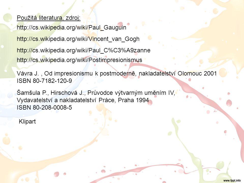 Použitá literatura, zdroj: http://cs.wikipedia.org/wiki/Paul_Gauguin http://cs.wikipedia.org/wiki/Vincent_van_Gogh http://cs.wikipedia.org/wiki/Paul_C%C3%A9zanne http://cs.wikipedia.org/wiki/Postimpresionismus Vávra J., Od impresionismu k postmoderně, nakladatelství Olomouc 2001 ISBN 80-7182-120-9 Šamšula P., Hirschová J., Průvodce výtvarným uměním IV, Vydavatelství a nakladatelství Práce, Praha 1994 ISBN 80-208-0008-5 Klipart
