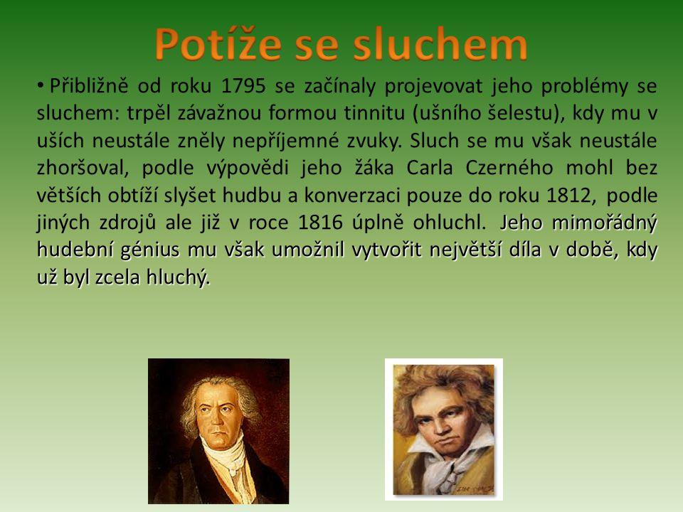 Jeho mimořádný hudební génius mu však umožnil vytvořit největší díla v době, kdy už byl zcela hluchý. Přibližně od roku 1795 se začínaly projevovat je