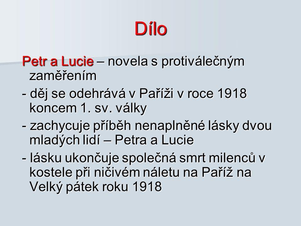 Dílo Petr a Lucie – novela s protiválečným zaměřením Petr a Lucie – novela s protiválečným zaměřením - děj se odehrává v Paříži v roce 1918 koncem 1.