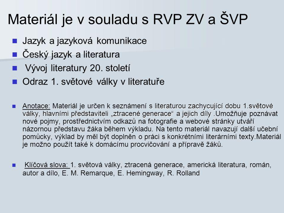 Materiál je v souladu s RVP ZV a ŠVP Jazyk a jazyková komunikace Český jazyk a literatura Vývoj literatury 20. století Odraz 1. světové války v litera
