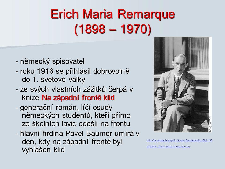 Erich Maria Remarque (1898 – 1970) - německý spisovatel - německý spisovatel - roku 1916 se přihlásil dobrovolně do 1. světové války - roku 1916 se př