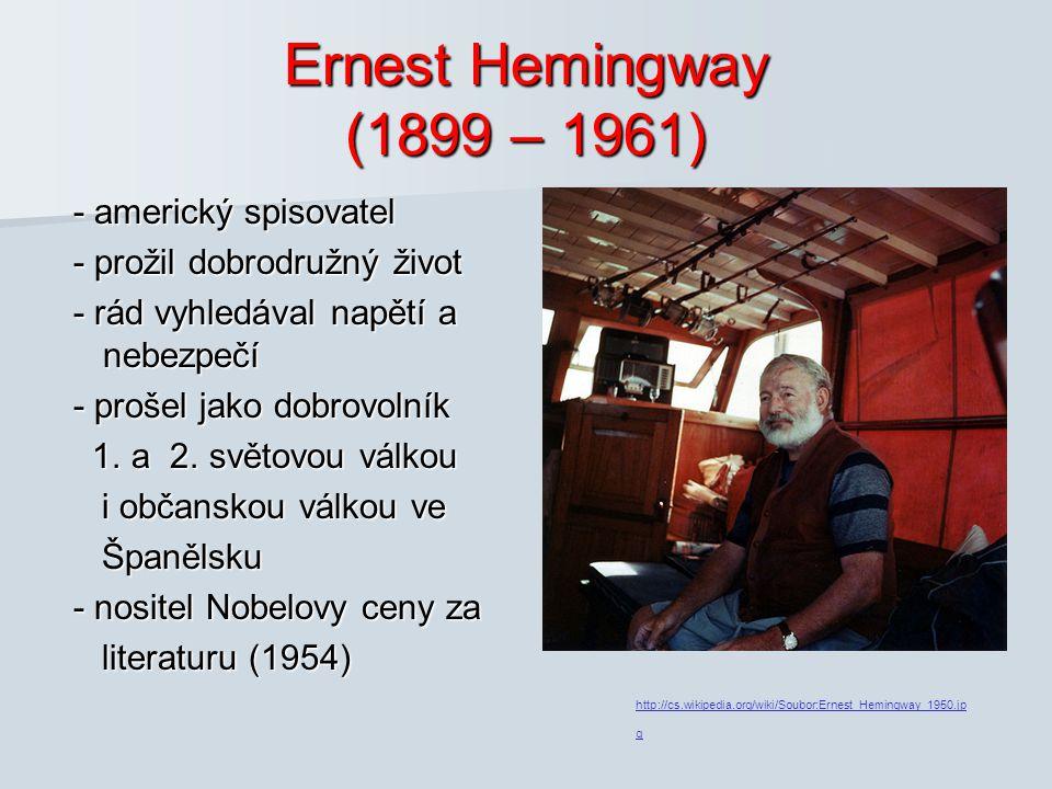 Ernest Hemingway (1899 – 1961) - americký spisovatel - americký spisovatel - prožil dobrodružný život - prožil dobrodružný život - rád vyhledával napě