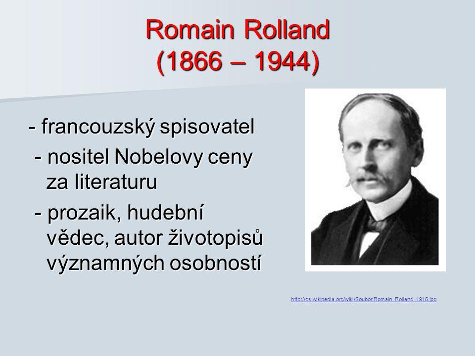 Romain Rolland (1866 – 1944) - francouzský spisovatel - nositel Nobelovy ceny za literaturu - nositel Nobelovy ceny za literaturu - prozaik, hudební v